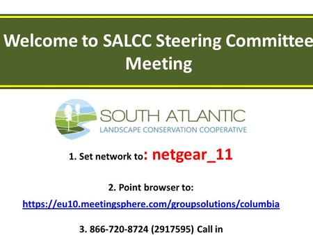 Welcome to SALCC Steering Committee Meeting 1. Set network to : netgear_11 2. Point browser to: https://eu10.meetingsphere.com/groupsolutions/columbia.
