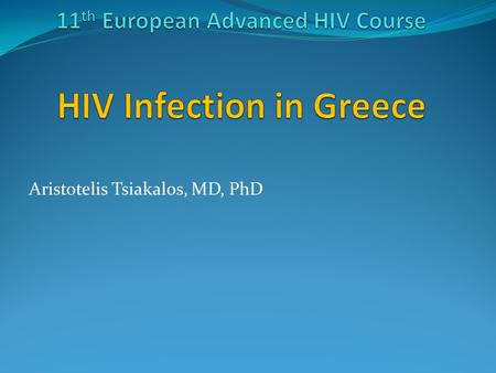 Aristotelis Tsiakalos, MD, PhD. Prevalence of HIV infection in Greece until 2011: 7.4/100 000 population.