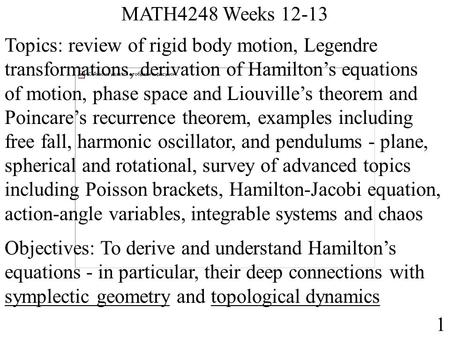 MATH4248 Weeks 12-13 1 Topics: review of rigid body motion, Legendre transformations, derivation of Hamilton's equations of motion, phase space and Liouville's.