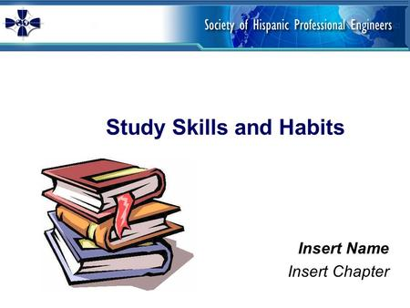 Study Skills and Habits Insert Name Insert Chapter.