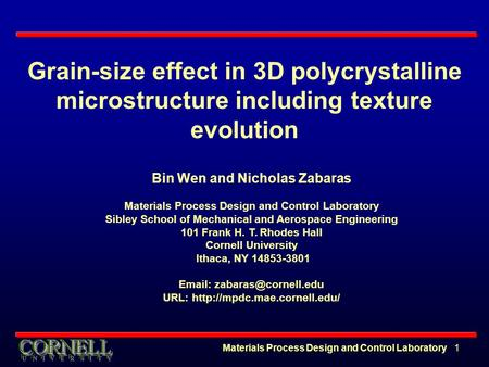Materials Process Design and Control Laboratory 1 Grain-size effect in 3D polycrystalline microstructure including texture evolution Bin Wen and Nicholas.