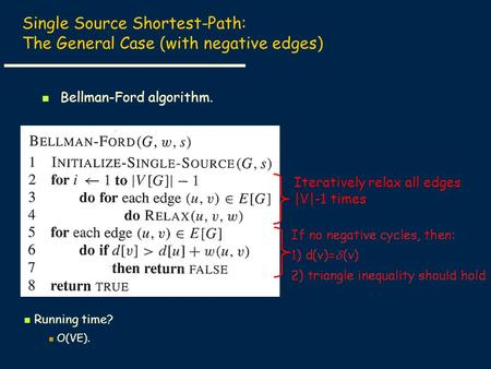 Single Source Shortest-Path: The General Case (with negative edges) Bellman-Ford algorithm. Iteratively relax all edges |V|-1 times Running time? O(VE).