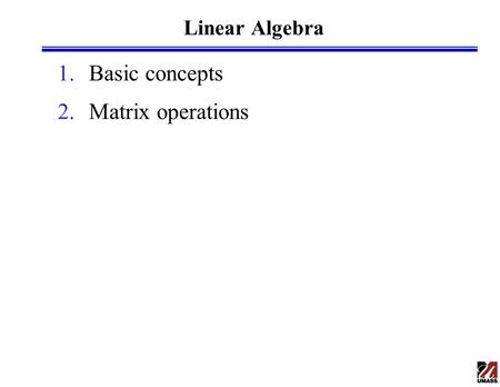 Linear Algebra 1.Basic concepts 2.Matrix operations.