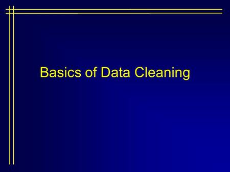 Basics of Data Cleaning. Why Examine Your Data? Basic understanding of the data set Ensure statistical and theoretical underpinnings of a given m.v. technique.