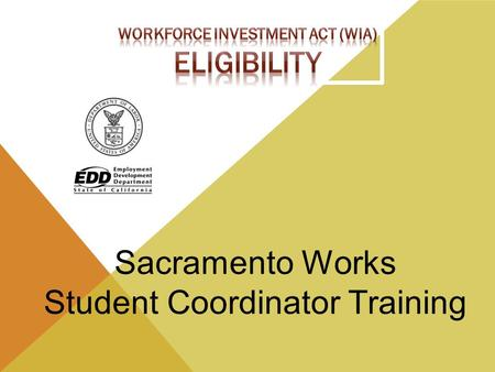Sacramento Works Student Coordinator Training. What roles will I play? The Student Coordinator role will be to - Provide industry recognized credential.