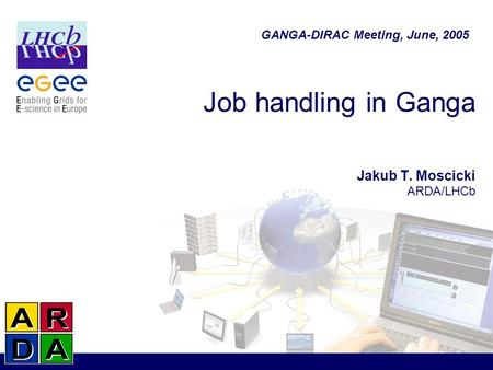 Job handling in Ganga Jakub T. Moscicki ARDA/LHCb GANGA-DIRAC Meeting, June, 2005.