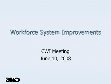 1 Workforce System Improvements CWI Meeting June 10, 2008.