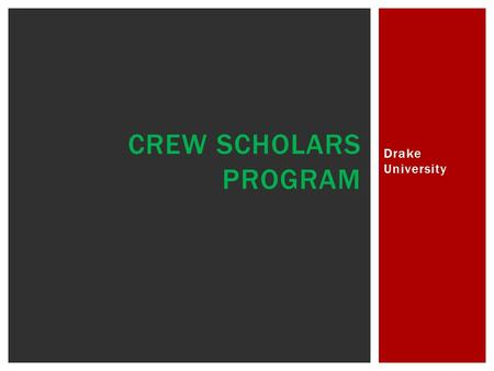 Drake University CREW SCHOLARS PROGRAM.  Attrition Data  See Appendices A-C  Campus Climate  Increase inclusion, reduce incidents  Increased Cultural.