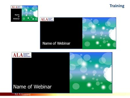 Training Name of Webinar ALA Staff Training Learning Session Name of Webinar.