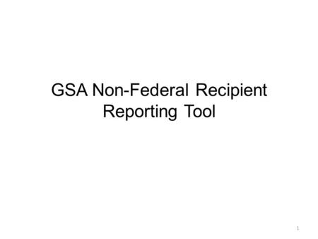 GSA Non-Federal Recipient Reporting Tool 1. Reporting Authority 40 U.S.C. Sec. 529. Annual executive agency reports on excess personal property FMR §102-36.295—Is.