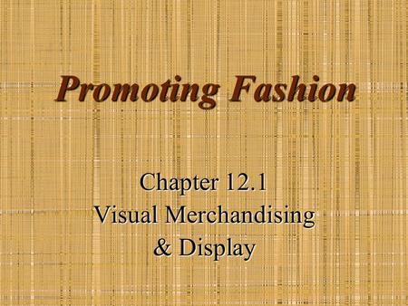 Chapter 12.1 Visual Merchandising & Display
