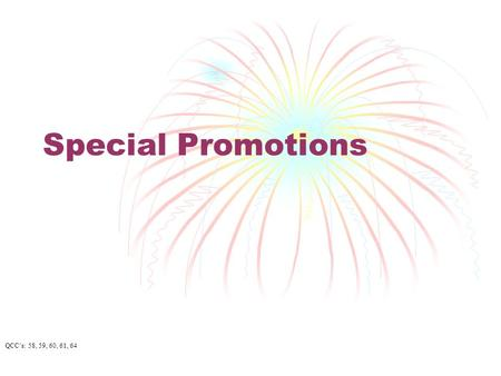 Special Promotions QCC's: 58, 59, 60, 61, 64 Promotional Techniques Advertising Sales Promotion Publicity/ Public Relations Personal Selling Visual Merchandising.