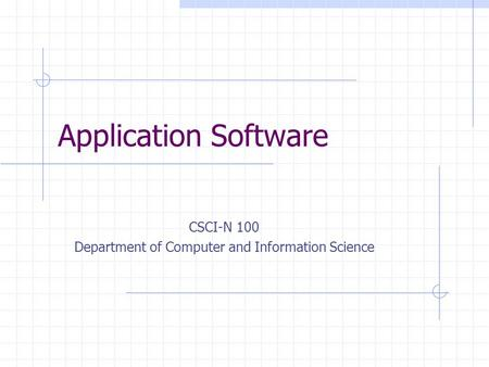 Application Software CSCI-N 100 Department of Computer and Information Science.