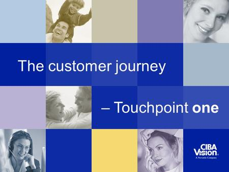 The customer journey – Touchpoint one. Recognition of need and choosing an optician Touchpoint one.