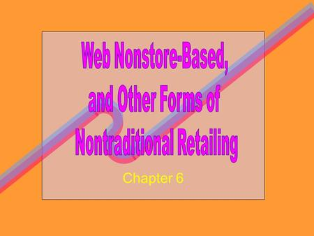 Chapter 6. To Examine Characteristics of Non- Store Retail Strategy Mixes To Explore Emergence of Electronic Retailing To Discuss Two Other Nontraditional.
