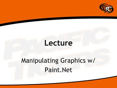 Lecture Manipulating Graphics w/ Paint.Net. What is Paint.Net? Paint.NET is free image and photo editing software for computers that run Windows. It features.