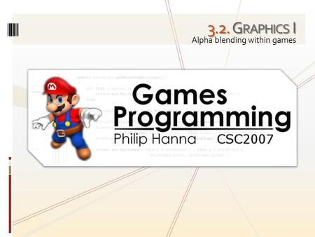 3.2. G RAPHICS I Alpha blending within games. An exploration of the use of alpha blending within games.