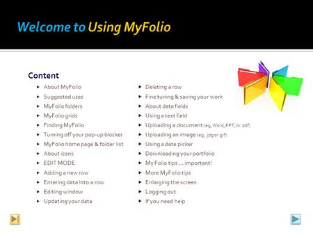 Content  About MyFolio  Deleting a row  Suggested uses  Fine tuning & saving your work  MyFolio folders  About data fields  MyFolio grids  Using.