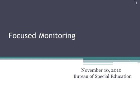 Focused Monitoring November 10, 2010 Bureau of Special Education 1.