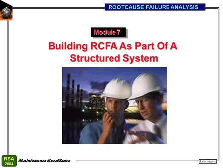 Rolly Angeles ROOTCAUSE FAILURE ANALYSIS Maintenance Excellence RSA2004 Building RCFA As Part Of A Structured System Building RCFA As Part Of A Structured.