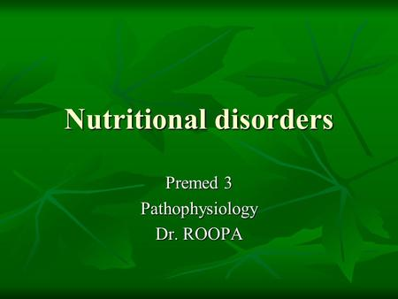 Nutritional disorders Premed 3 Pathophysiology Dr. ROOPA.