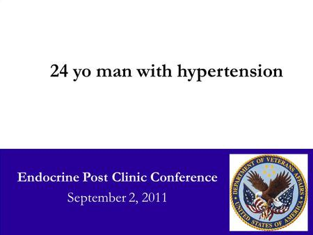 Endocrine Post Clinic Conference September 2, 2011 24 yo man with hypertension.