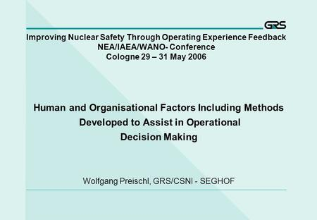 Improving Nuclear Safety Through Operating Experience Feedback NEA/IAEA/WANO- Conference Cologne 29 – 31 May 2006 Human and Organisational Factors Including.