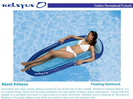 Outdoor Recreational Products About Kelsyus Innovative and high quality, Kelsyus products are at the top of the market. Started in Virginia Beach, it's.