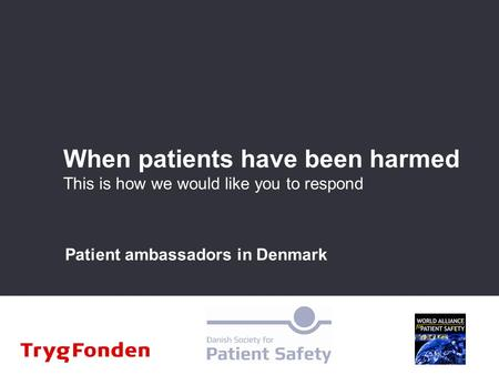 When patients have been harmed This is how we would like you to respond Patient ambassadors in Denmark.