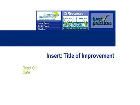 Insert: Title of Improvement Read Out Date:. 2 Objectives for Today's Session Share results of improvement effort Demonstrate fact-base, analytical approach.