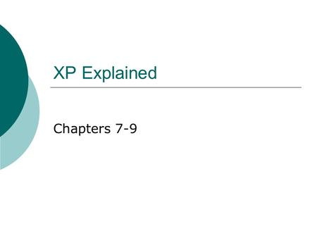 XP Explained Chapters 7-9. Primary Practices  Sit together Ideal Resistance Multi-site  Whole Team All the necessary skills in a single management structure.
