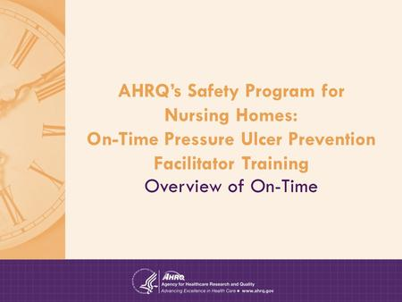 AHRQ's Safety Program for Nursing Homes: On-Time Pressure Ulcer Prevention Facilitator Training Overview of On-Time.