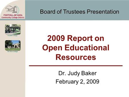Board of Trustees Presentation 2009 Report on Open Educational Resources Dr. Judy Baker February 2, 2009.