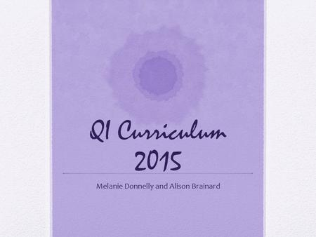 QI Curriculum 2015 Melanie Donnelly and Alison Brainard.