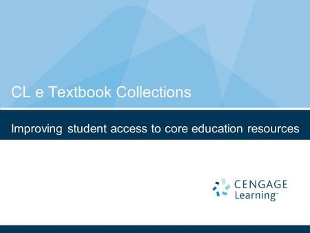 CL e Textbook Collections Improving student access to core education resources.