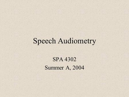 Speech Audiometry SPA 4302 Summer A, 2004. The Diagnostic Audiometer Equipped with Inputs for microphones, cassette tapes, or CDs Volume unit (VU) meters.