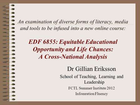 An examination of diverse forms of literacy, media and tools to be infused into a new online course: EDF 6855: Equitable Educational Opportunity and Life.