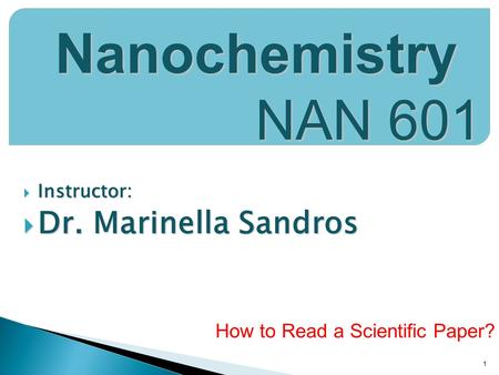  Instructor:  Dr. Marinella Sandros 1 Nanochemistry NAN 601 How to Read a Scientific Paper?