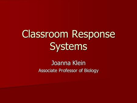 Classroom Response Systems Joanna Klein Associate Professor of Biology.
