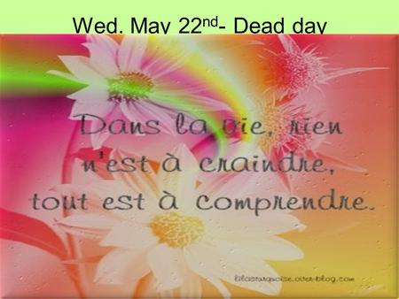 Wed. May 22 nd - Dead day. F2 R & PreAP No food, drink, gum or electronic devices! 1.Study hall today! 2.Check in your textbooks. (I will call you up)