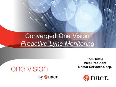 Converged One Vision Proactive Lync Monitoring Tom Tuttle Vice President Nectar Services Corp.