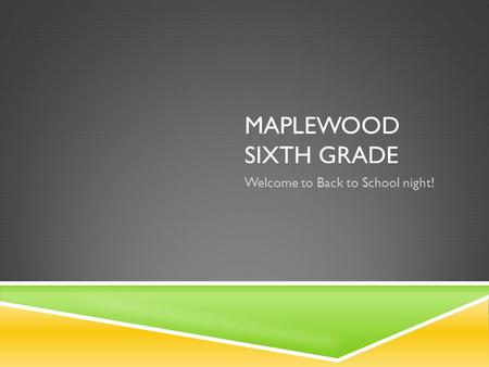 MAPLEWOOD SIXTH GRADE Welcome to Back to School night!