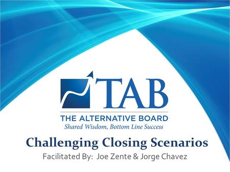 Challenging Closing Scenarios Facilitated By: Joe Zente & Jorge Chavez.