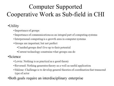 Utility Importance of groups Importance of communications as an integral part of computing systems Interpersonal computing is a growth area in computer.