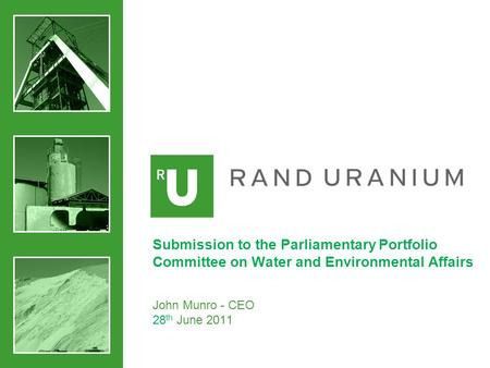 Submission to the Parliamentary Portfolio Committee on Water and Environmental Affairs John Munro - CEO 28 th June 2011.