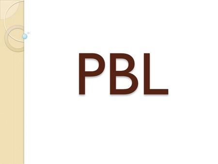 PBL. PBL PROJECT BASED LEARNING When we give kids a REAL need to know, understand, and demonstrate what they have learned, student motivation increases.