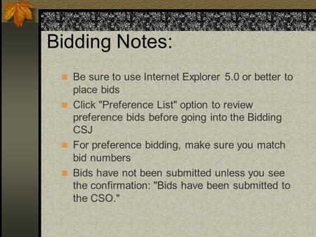 Bidding Notes: Be sure to use Internet Explorer 5.0 or better to place bids Click Preference List option to review preference bids before going into.