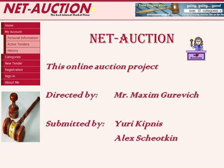 NET-AUCTION This online auction project Directed by: Mr. Maxim Gurevich Submitted by: Yuri Kipnis Alex Scheotkin Alex Scheotkin.