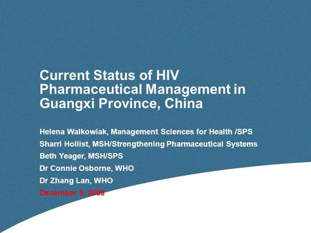 Current Status of HIV Pharmaceutical Management in Guangxi Province, China Helena Walkowiak, Management Sciences for Health /SPS Sharri Hollist, MSH/Strengthening.