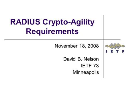 RADIUS Crypto-Agility Requirements November 18, 2008 David B. Nelson IETF 73 Minneapolis.